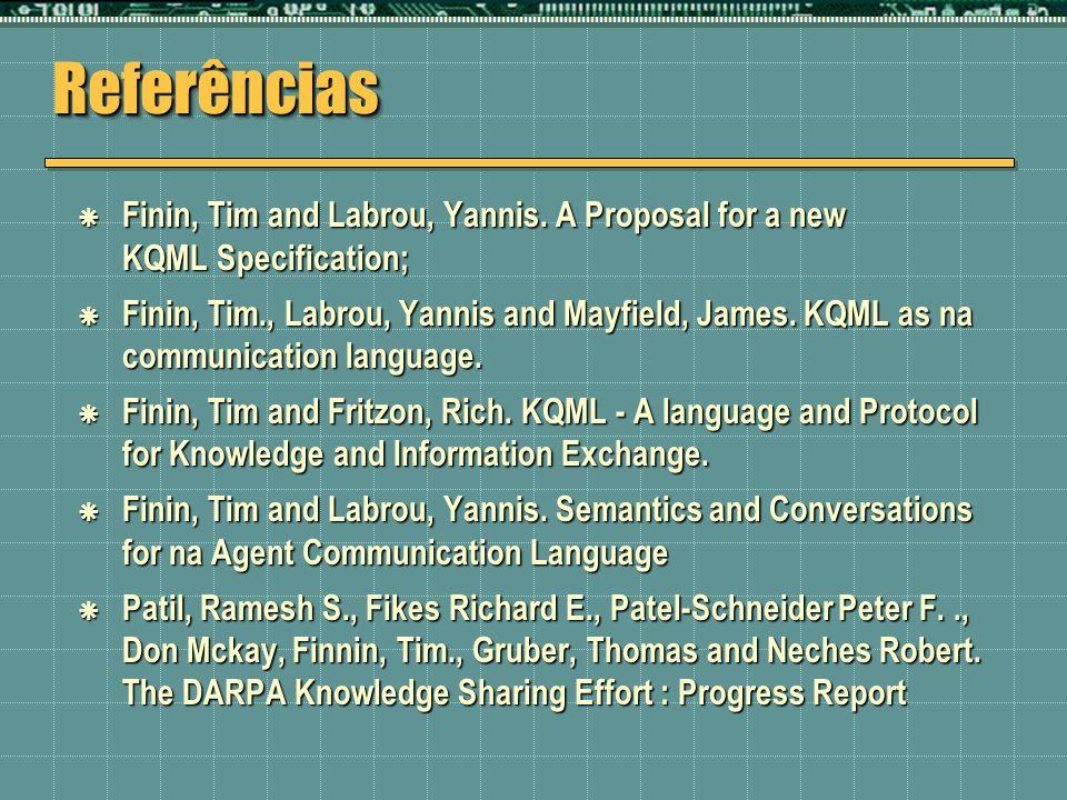 ReferênciasReferências Finin, Tim and Labrou, Yannis. A Proposal for a new KQML Specification; Finin, Tim and Labrou, Yannis. A Proposal for a new KQM