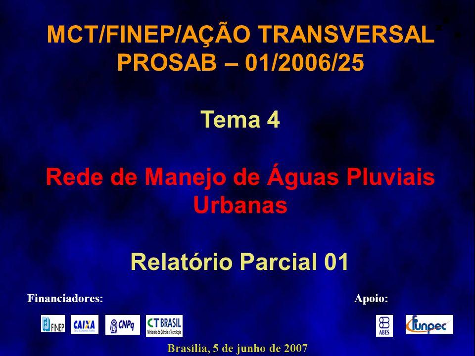 MCT/FINEP/AÇÃO TRANSVERSAL PROSAB – 01/2006/25 Tema 4 Rede de Manejo de Águas Pluviais Urbanas Relatório Parcial 01 Brasília, 5 de junho de 2007 Finan