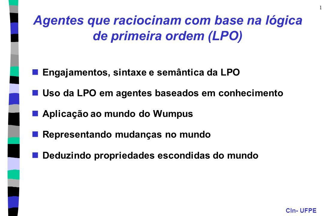CIn- UFPE 32 Resultado das ações sobre a localização do agente: Axioma Estado-Sucessor: avançar é a única ação que muda a localização do agente (a menos que haja uma parede) a,l,ag,s Em(ag,l,Resultado(a,s)) [(a = Avançar l = localizaçãoEmFrente(ag,s) Parede(l)) (Em(ag,l,s) a Avançar)] Efeito das ações sobre a orientação do agente: Axioma ES: girar é a única ação que muda a direção do agente a,d,ag,s Orientação(ag,Resultado(a,s)) = d [(a = Girar(Direita) d = Mod(Orientação(ag,s) - 90, 360) (a = Girar(Esquerda) d = Mod(Orientação(ag,s) + 90, 360) (Orientação(ag,s) = d (a = Girar(Direita) a = Girar(Esquerda))] Guardando localizações