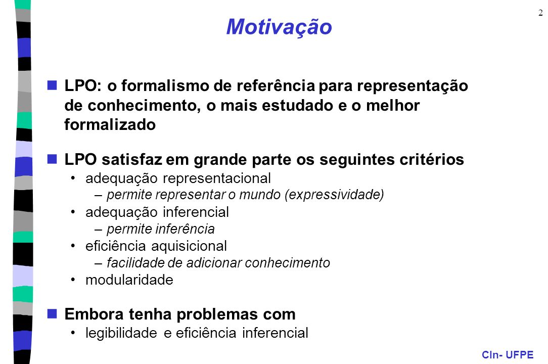 CIn- UFPE 2 Motivação LPO: o formalismo de referência para representação de conhecimento, o mais estudado e o melhor formalizado LPO satisfaz em grand