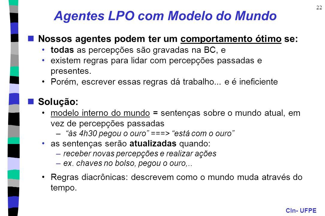 CIn- UFPE 22 Agentes LPO com Modelo do Mundo Nossos agentes podem ter um comportamento ótimo se: todas as percepções são gravadas na BC, e existem reg