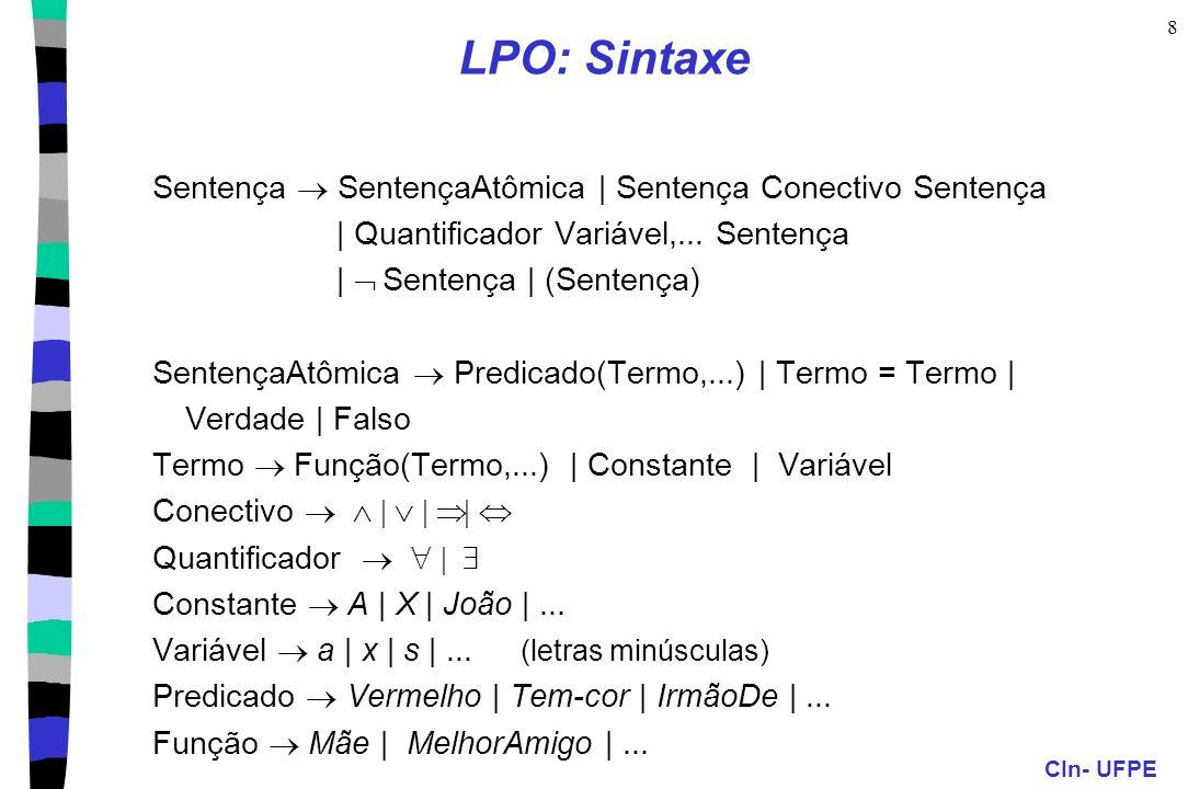 CIn- UFPE 8 LPO: Sintaxe Sentença SentençaAtômica | Sentença Conectivo Sentença | Quantificador Variável,... Sentença | Sentença | (Sentença) Sentença