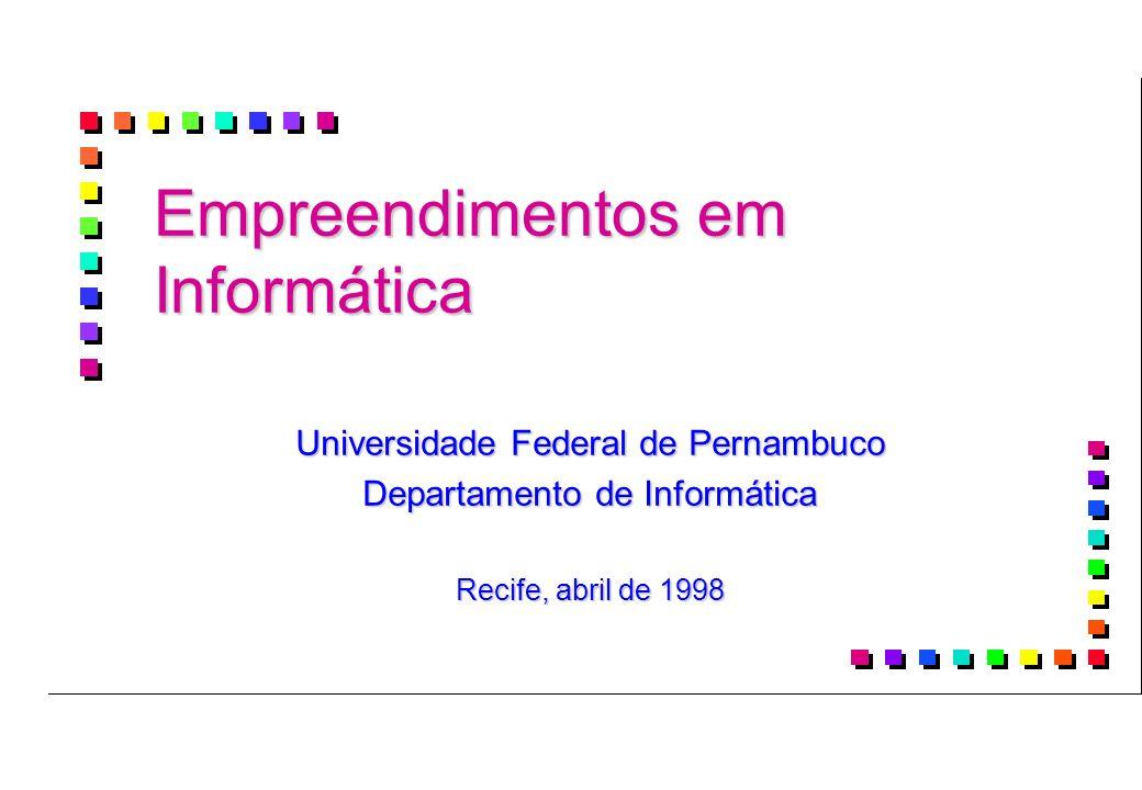 Empreendimentos em Informática Universidade Federal de Pernambuco Departamento de Informática Recife, abril de 1998