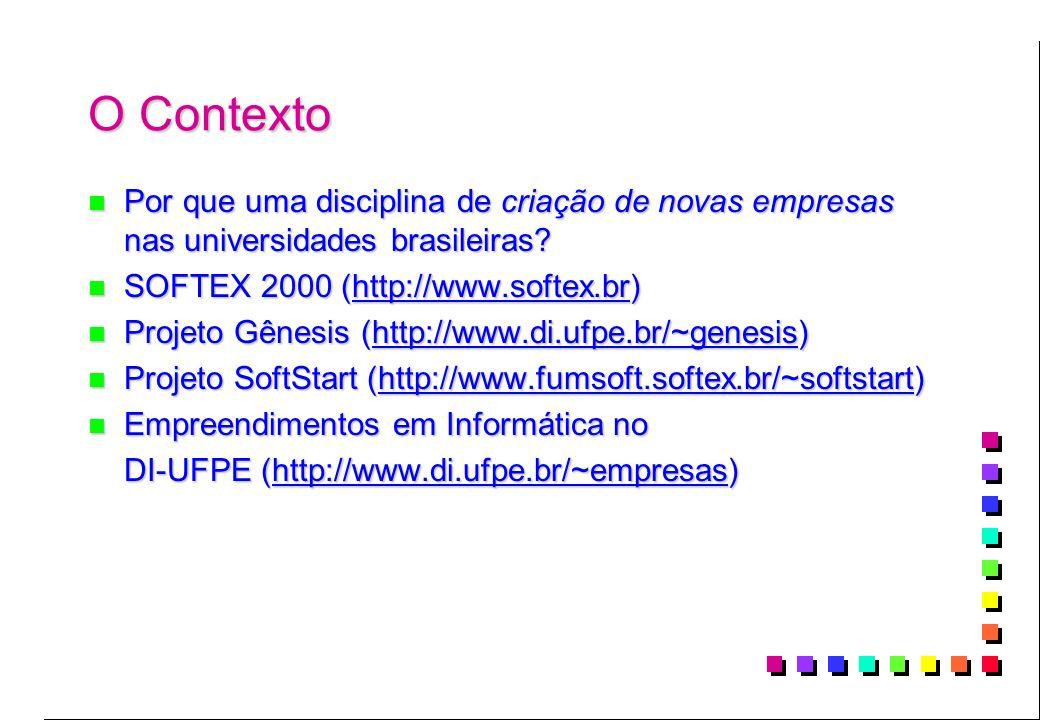 O Contexto n Por que uma disciplina de criação de novas empresas nas universidades brasileiras? n SOFTEX 2000 (http://www.softex.br) n Projeto Gênesis