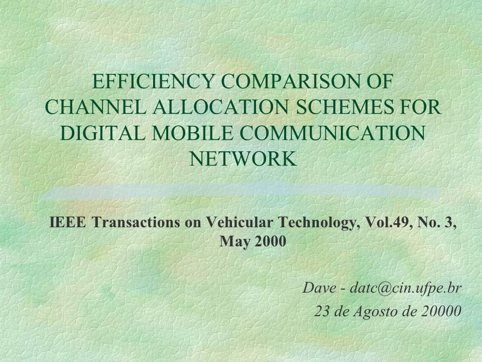 EFFICIENCY COMPARISON OF CHANNEL ALLOCATION SCHEMES FOR DIGITAL MOBILE COMMUNICATION NETWORK IEEE Transactions on Vehicular Technology, Vol.49, No.