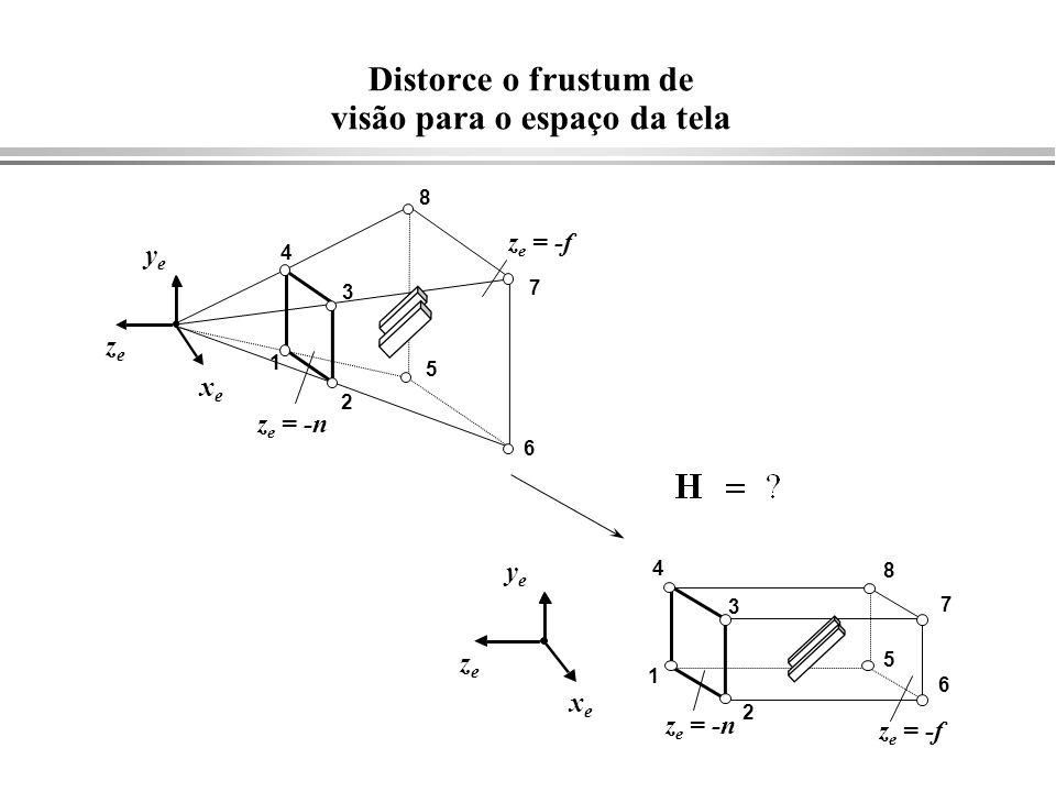 Distorce o frustum de visão para o espaço da tela xexe yeye zeze z e = -n z e = -f 1 2 3 4 5 6 7 8 xexe yeye zeze z e = -n z e = -f 1 2 3 4 5 6 7 8