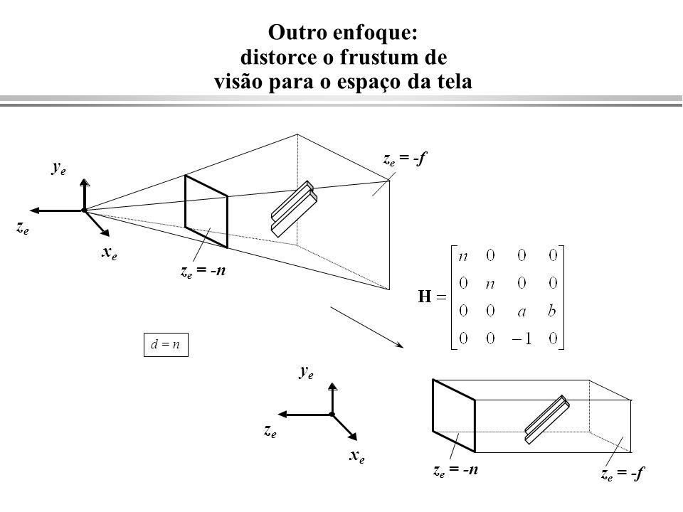 xexe yeye zeze Outro enfoque: distorce o frustum de visão para o espaço da tela z e = -n z e = -f xexe yeye zeze z e = -n z e = -f d = n