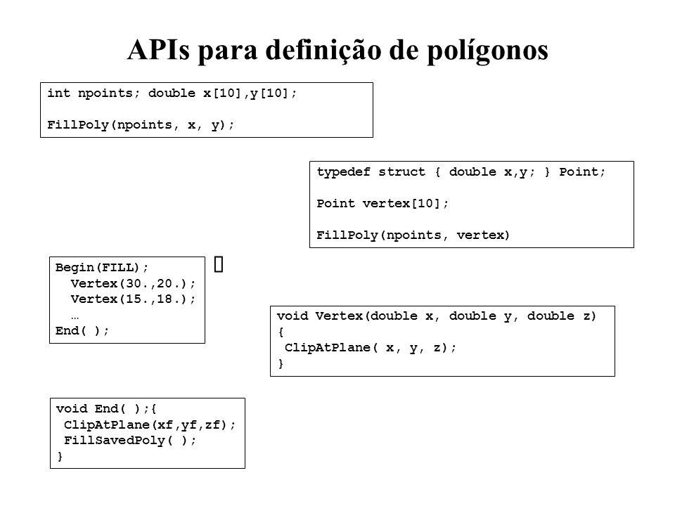 APIs para definição de polígonos int npoints; double x[10],y[10]; FillPoly(npoints, x, y); typedef struct { double x,y; } Point; Point vertex[10]; Fil