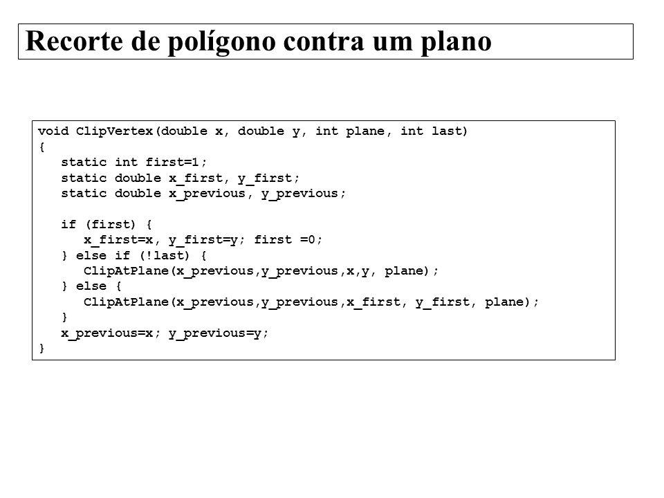 Recorte de polígono contra um plano void ClipVertex(double x, double y, int plane, int last) { static int first=1; static double x_first, y_first; sta