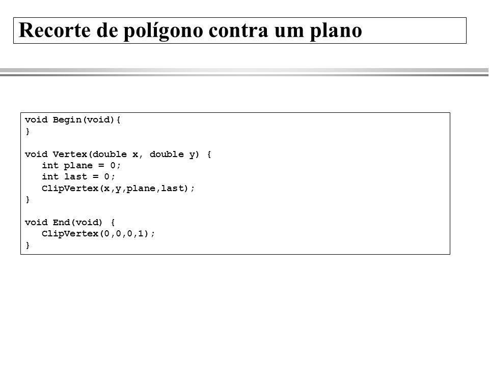 Recorte de polígono contra um plano void Begin(void){ } void Vertex(double x, double y) { int plane = 0; int last = 0; ClipVertex(x,y,plane,last); } v