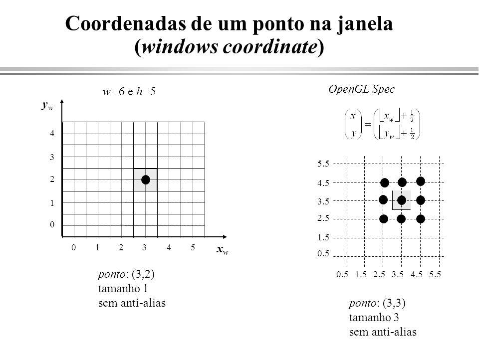 Coordenadas de um ponto na janela (windows coordinate) w=6 e h=5 ponto: (3,2) tamanho 1 sem anti-alias ponto: (3,3) tamanho 3 sem anti-alias OpenGL Sp