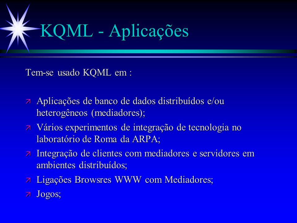 KQML - Executivas de Rede ä Exemplo (cont.) :E então, o agente facilitador envia para o agente C : (forward : (forward :fromA :senderfacilitador :receiverC :in-reply-toid3 :reply-withid6 :languageKQML :ontologykqml-ontology :content(tell:receiverC :languageProlog :ontologyC.