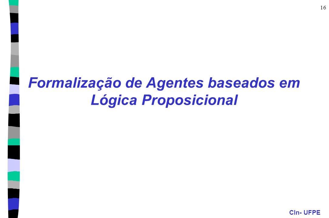 CIn- UFPE 16 Formalização de Agentes baseados em Lógica Proposicional