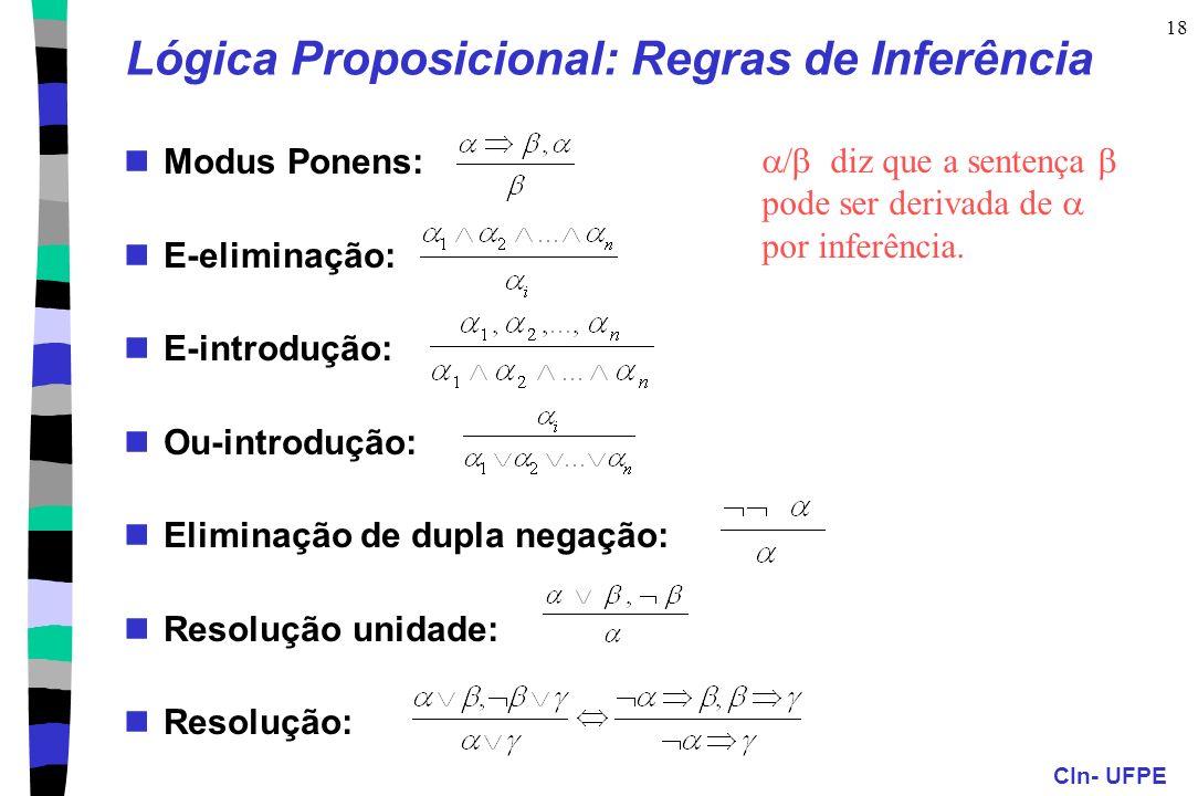 CIn- UFPE 18 Lógica Proposicional: Regras de Inferência Modus Ponens: E-eliminação: E-introdução: Ou-introdução: Eliminação de dupla negação: Resoluçã