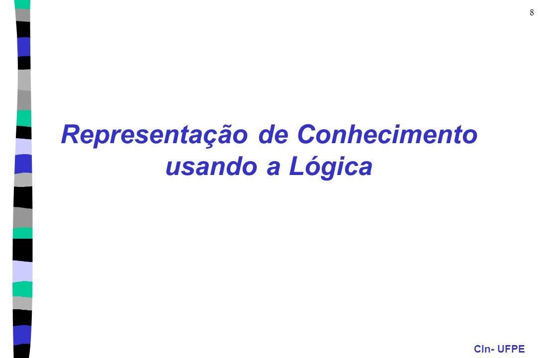 CIn- UFPE 8 Representação de Conhecimento usando a Lógica