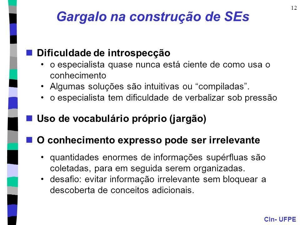 CIn- UFPE 12 Gargalo na construção de SEs Dificuldade de introspecção o especialista quase nunca está ciente de como usa o conhecimento Algumas soluçõ