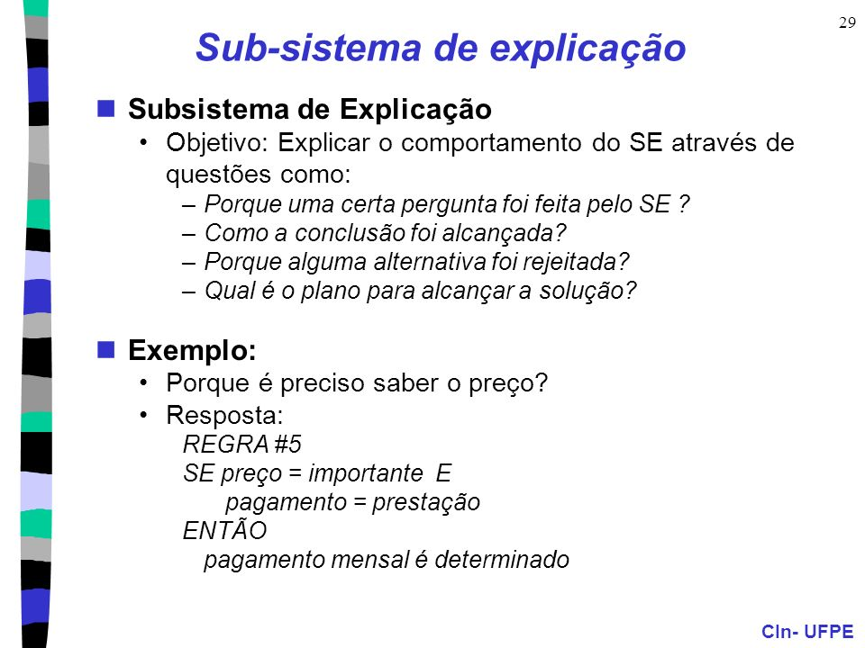 CIn- UFPE 29 Sub-sistema de explicação Subsistema de Explicação Objetivo: Explicar o comportamento do SE através de questões como: –Porque uma certa p