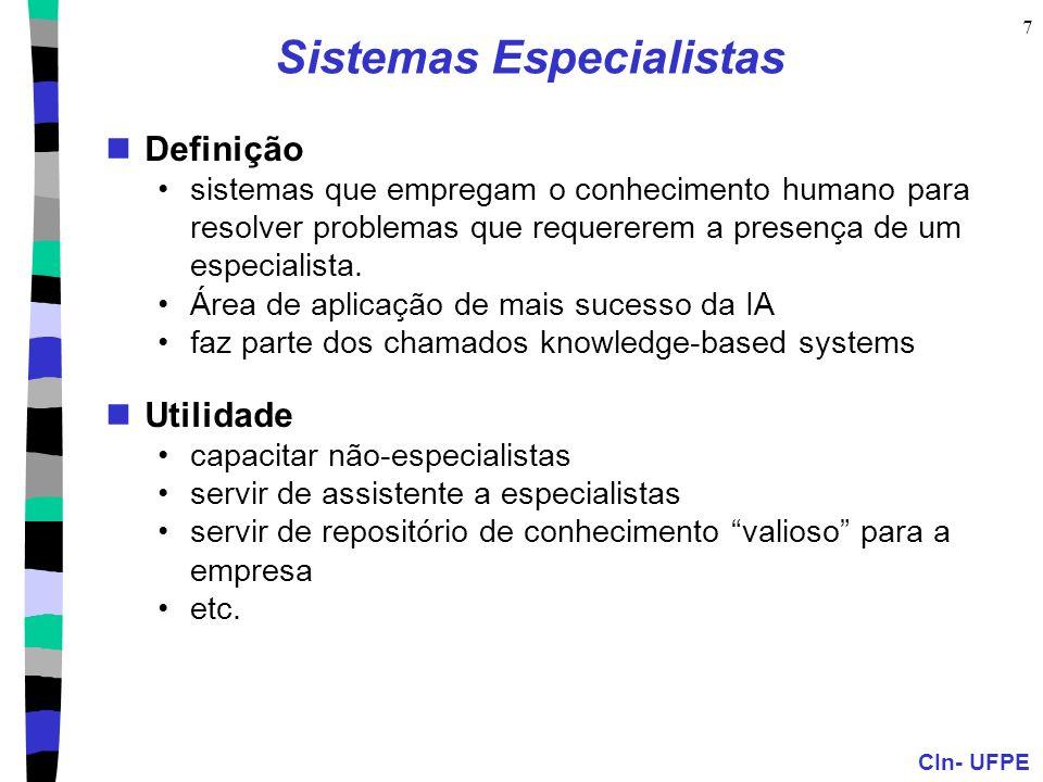 CIn- UFPE 7 Sistemas Especialistas Definição sistemas que empregam o conhecimento humano para resolver problemas que requererem a presença de um espec