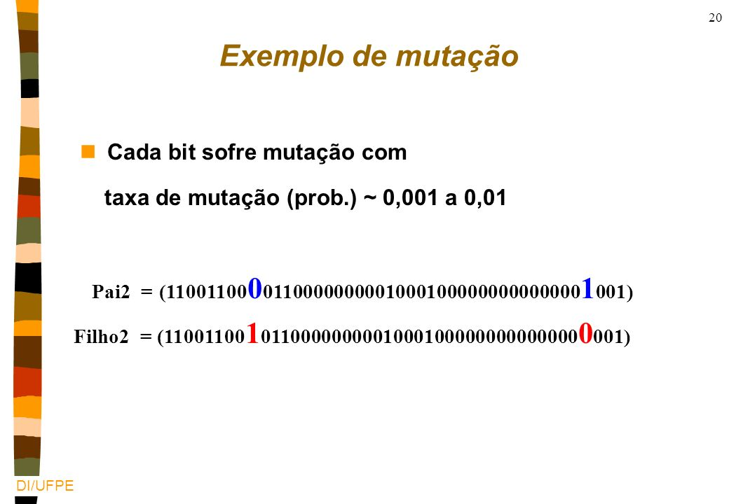 DI/UFPE 19 Pai1 = (100010010110010110100101 | 01110100010101110000) Filho1 = (100010010110010110100101 | 10010111001100100100) Pai2 = (111000100000111
