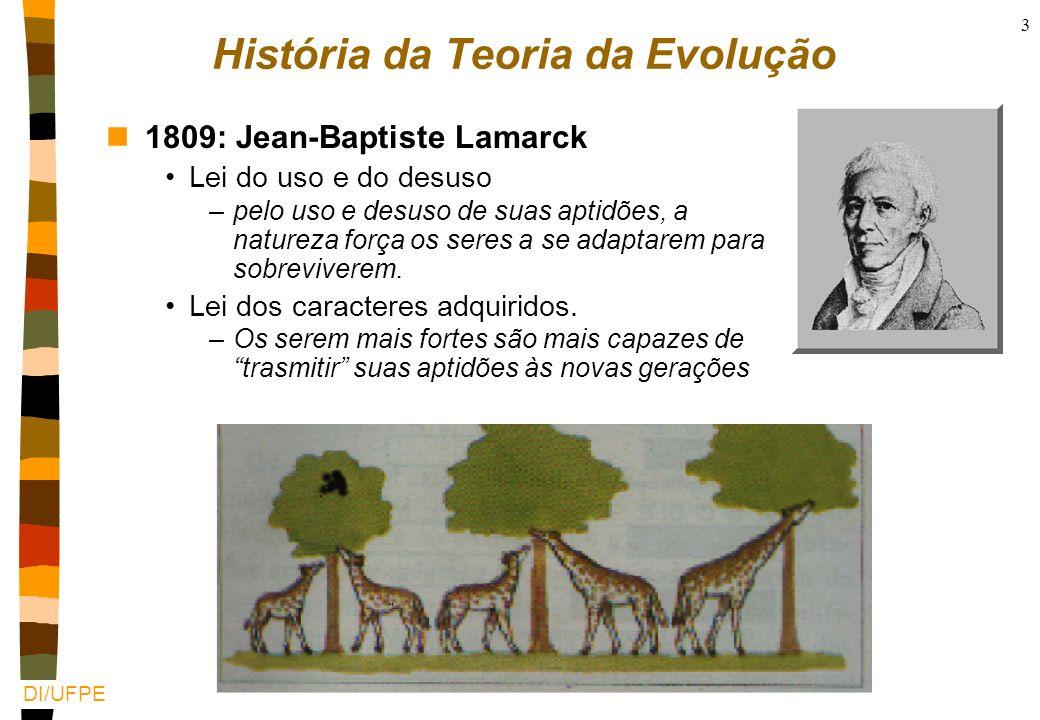 DI/UFPE 3 Teoria da evolução: de Lamarck a De Vries História da Teoria da Evolução n1809: Jean-Baptiste Lamarck Lei do uso e do desuso –pelo uso e desuso de suas aptidões, a natureza força os seres a se adaptarem para sobreviverem.