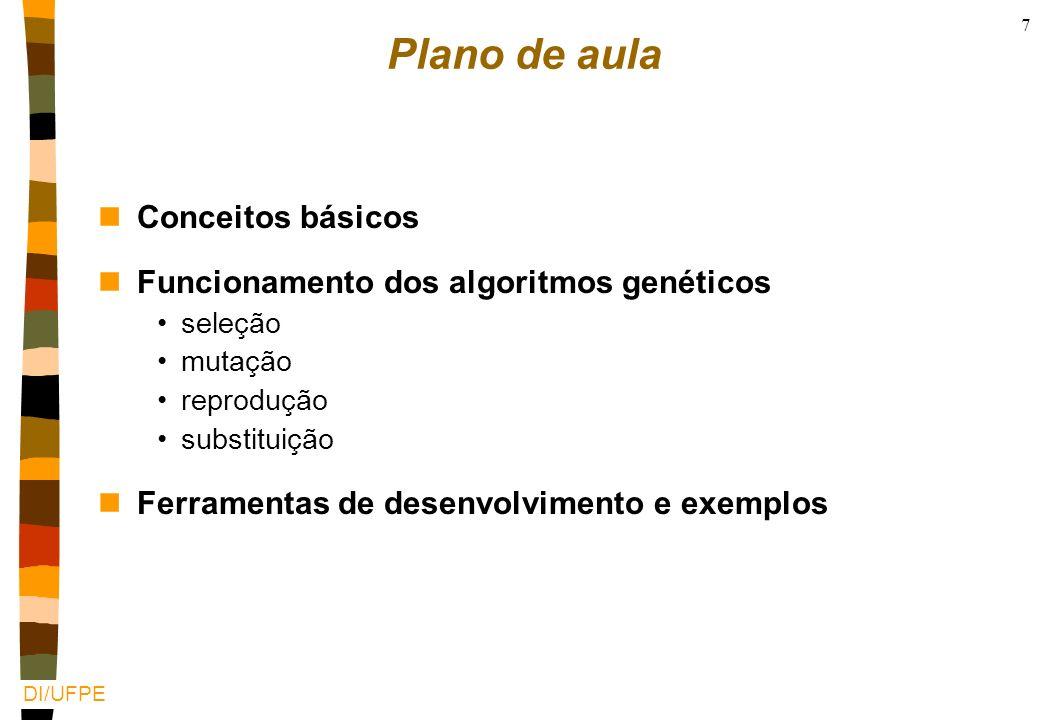 DI/UFPE 7 Plano de aula nConceitos básicos nFuncionamento dos algoritmos genéticos seleção mutação reprodução substituição nFerramentas de desenvolvimento e exemplos