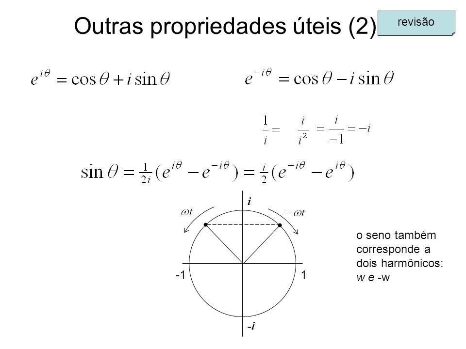 Outras propriedades úteis (2) revisão 1 i -i o seno também corresponde a dois harmônicos: w e -w