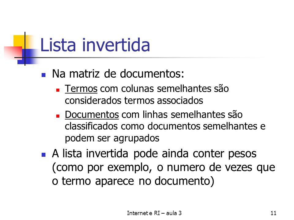 Internet e RI – aula 311 Lista invertida Na matriz de documentos: Termos com colunas semelhantes são considerados termos associados Documentos com lin