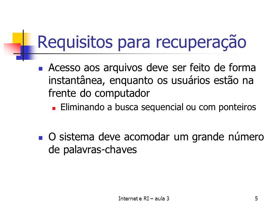 Internet e RI – aula 35 Requisitos para recuperação Acesso aos arquivos deve ser feito de forma instantânea, enquanto os usuários estão na frente do c