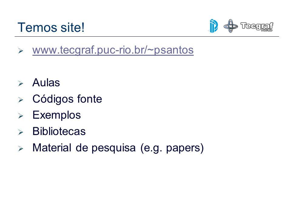 Temos site! www.tecgraf.puc-rio.br/~psantos Aulas Códigos fonte Exemplos Bibliotecas Material de pesquisa (e.g. papers)