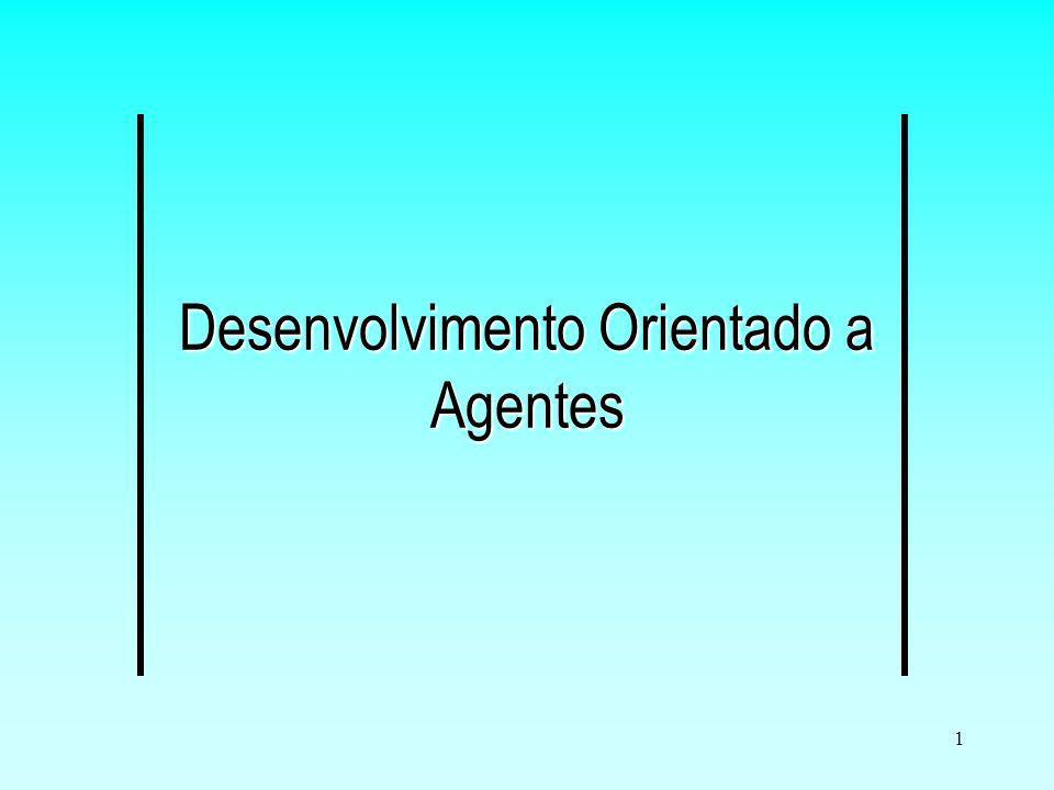 12 Desenvolvimento orientado a agentes Busca: –Definição das entidades que serão representadas no sistema (domínio); –Definição das percepções e ações que cada agente pode realizar; –Definição de crenças e objetivos.