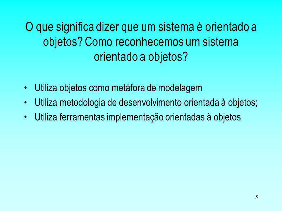 5 Utiliza objetos como metáfora de modelagem Utiliza metodologia de desenvolvimento orientada à objetos; Utiliza ferramentas implementação orientadas