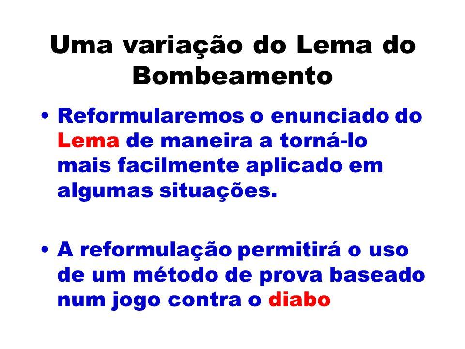 Uma variação do Lema do Bombeamento Reformularemos o enunciado do Lema de maneira a torná-lo mais facilmente aplicado em algumas situações.