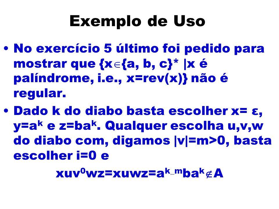 Exemplo de Uso No exercício 5 último foi pedido para mostrar que {x {a, b, c}* |x é palíndrome, i.e., x=rev(x)} não é regular.
