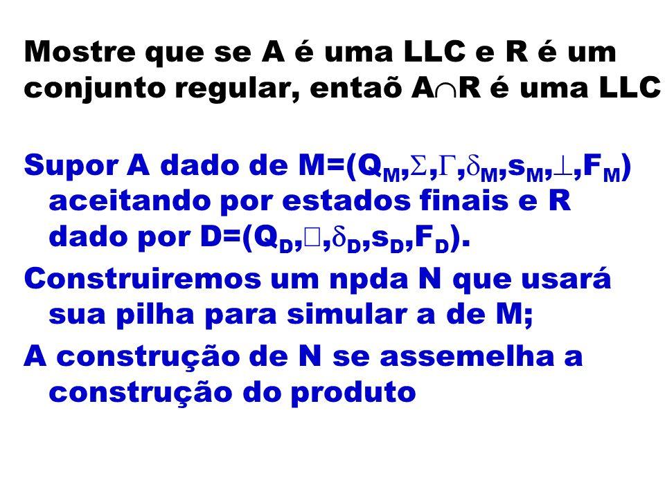 N=(Q N,,, N,s N,,F N ) com Q N =Q M Q D s N =(s M,s D ) F N =F M F D para cada ((p,a,A),(q, )) M, inclua (((p,r),a,A), ((q, D (r,a)), )) em N Para cada ((p,,A),(q, )) M, inclua (((p,r),,A),((q,r), )) em N