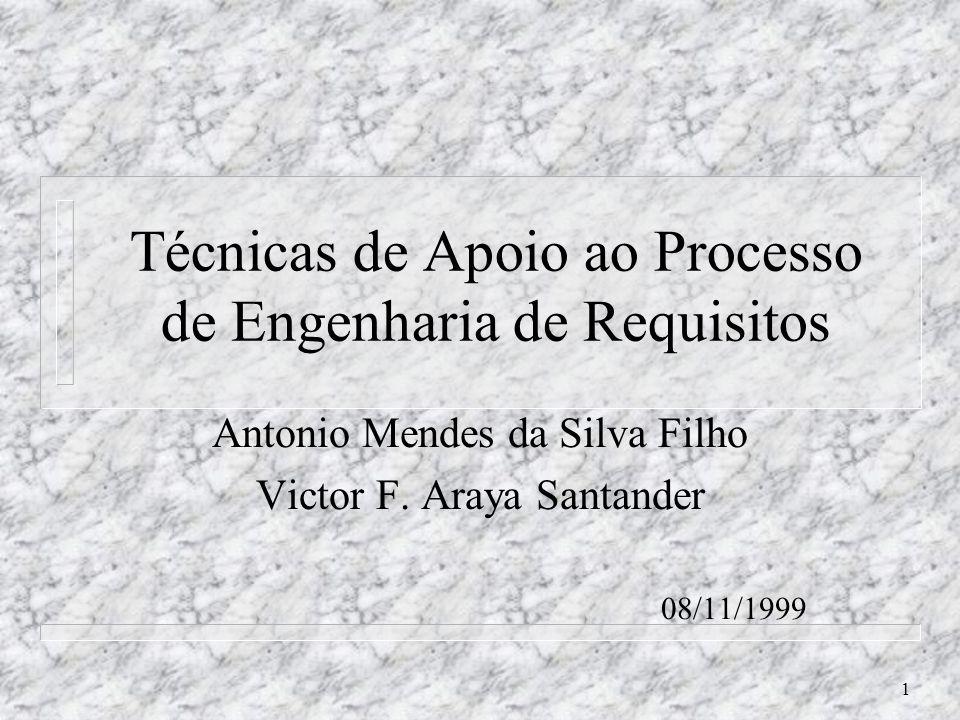 1 Técnicas de Apoio ao Processo de Engenharia de Requisitos Antonio Mendes da Silva Filho Victor F. Araya Santander 08/11/1999
