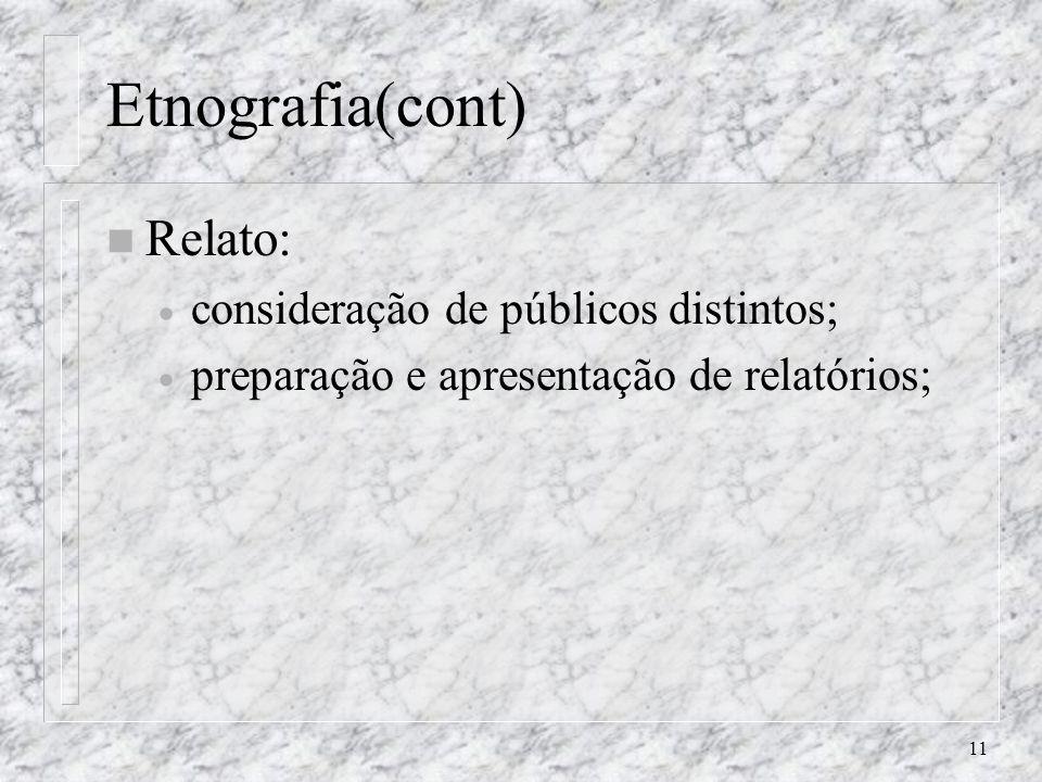 11 Etnografia(cont) n Relato: consideração de públicos distintos; preparação e apresentação de relatórios;