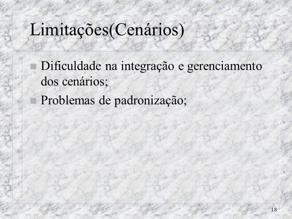 18 Limitações(Cenários) n Dificuldade na integração e gerenciamento dos cenários; n Problemas de padronização;