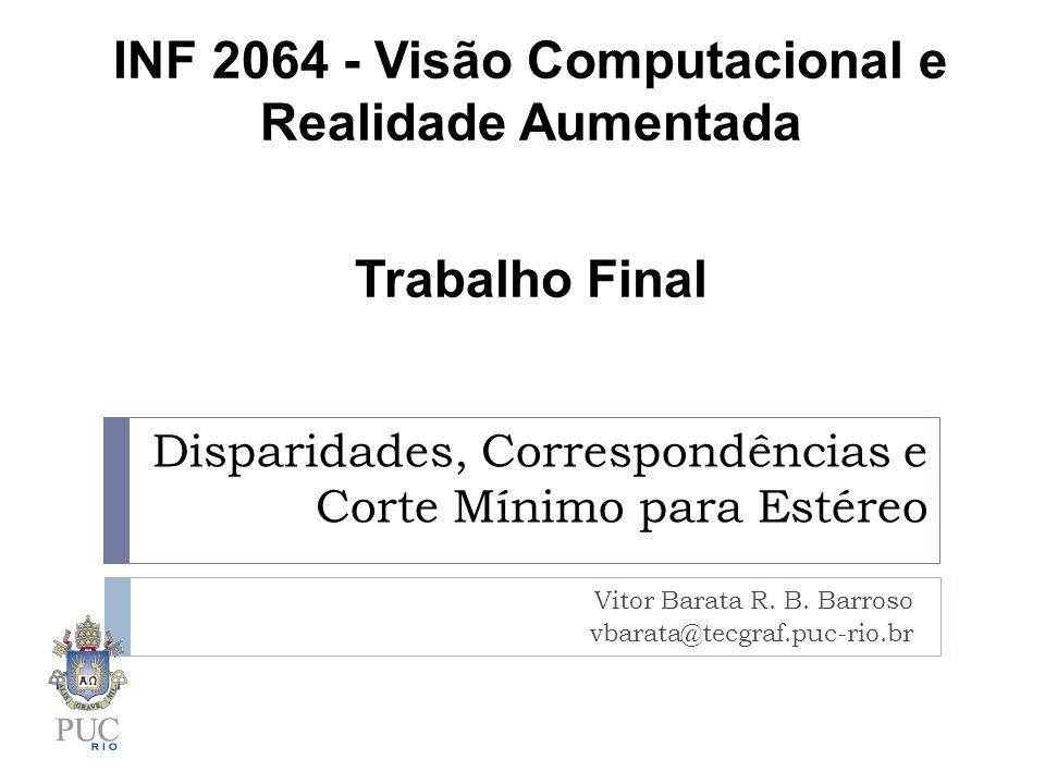 Disparidades, Correspondências e Corte Mínimo para Estéreo Vitor Barata R.