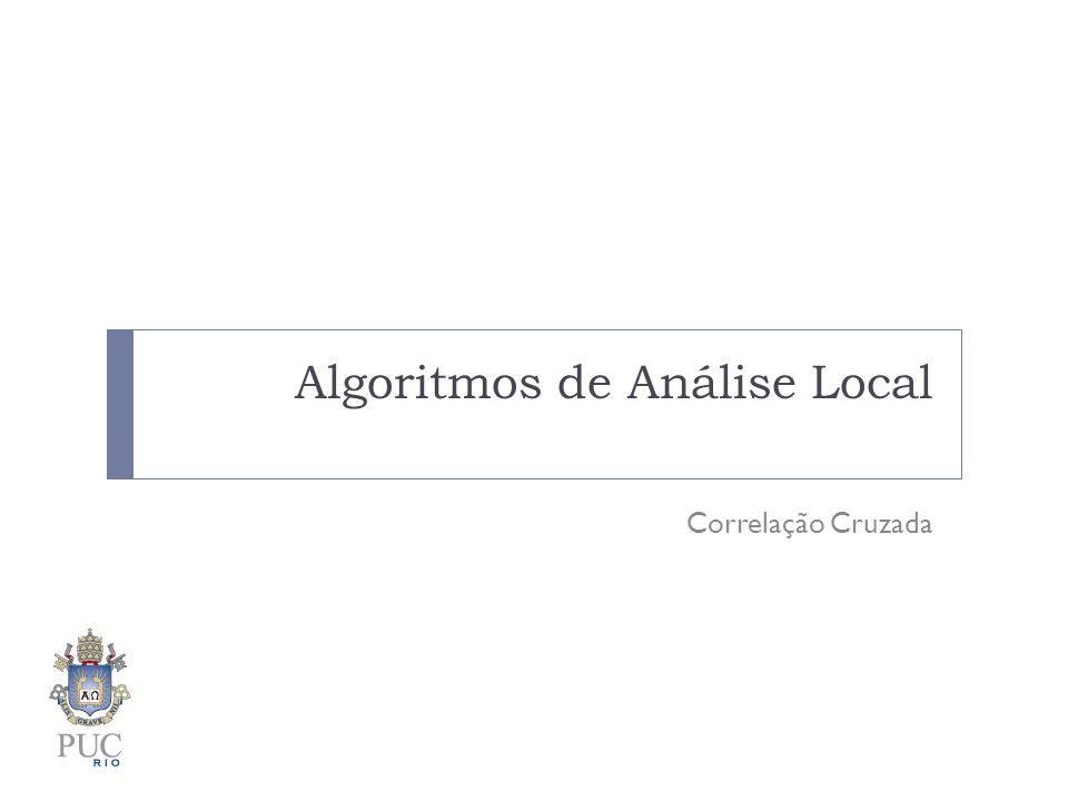 Algoritmos de Análise Local Correlação Cruzada