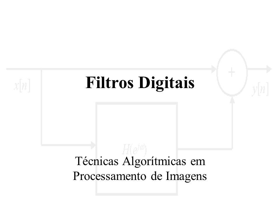 Filtros Digitais Técnicas Algorítmicas em Processamento de Imagens
