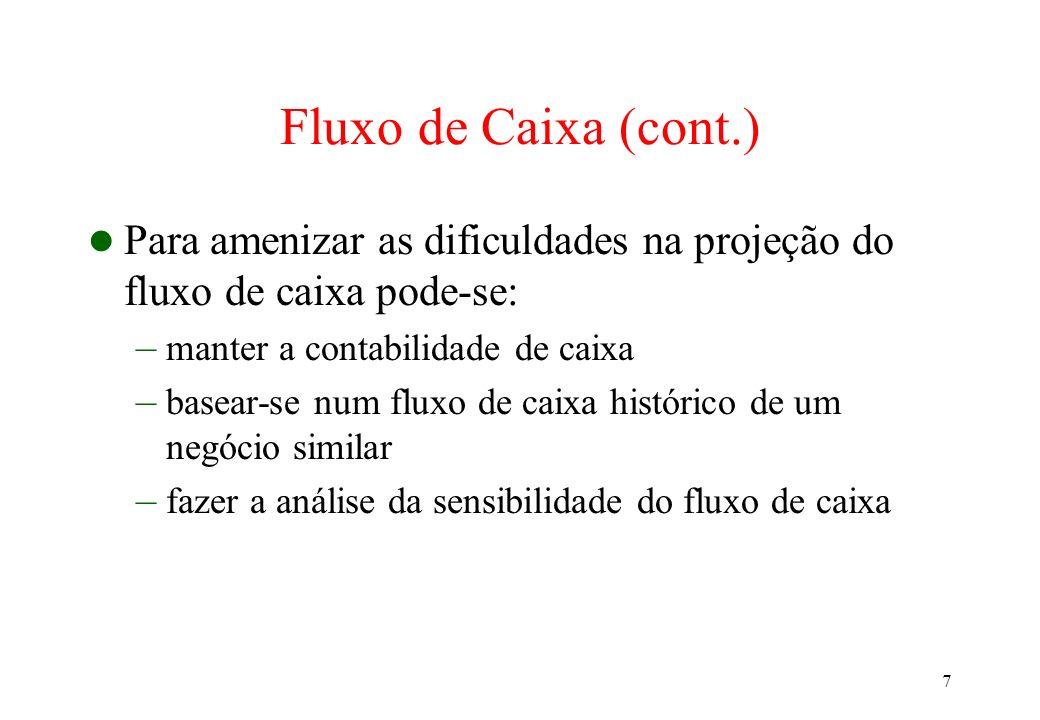 7 Fluxo de Caixa (cont.) Para amenizar as dificuldades na projeção do fluxo de caixa pode-se: – manter a contabilidade de caixa – basear-se num fluxo