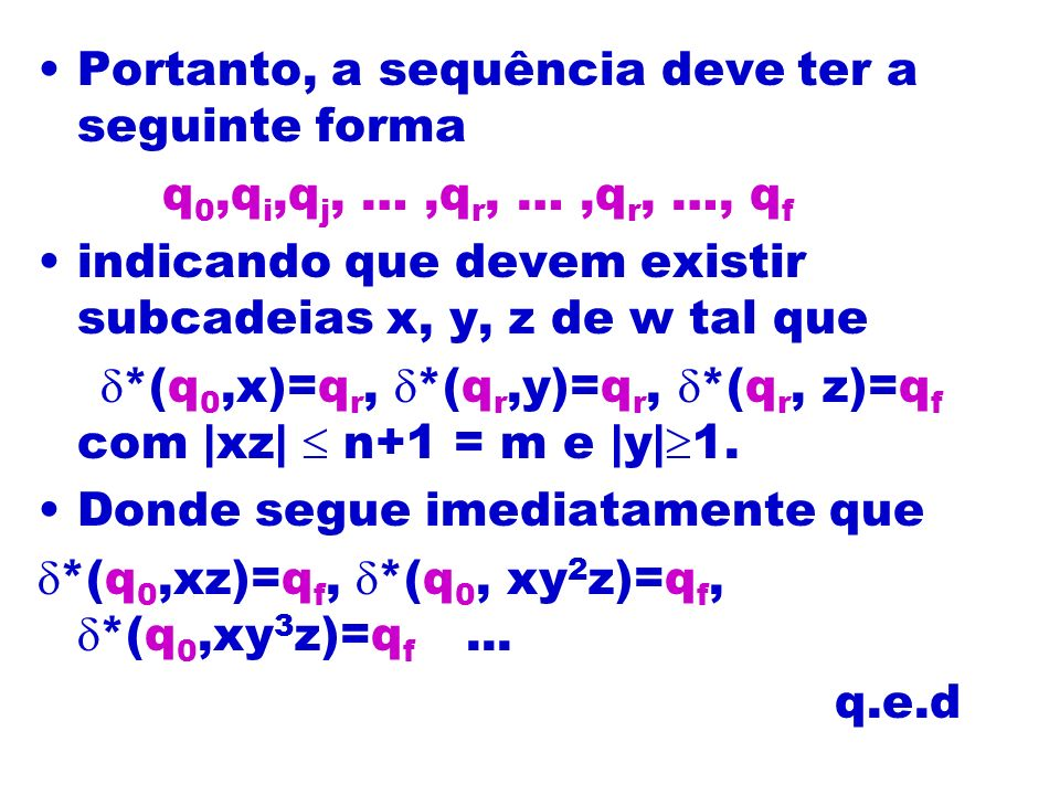 Portanto, a sequência deve ter a seguinte forma q 0,q i,q j, …,q r, …,q r, …, q f indicando que devem existir subcadeias x, y, z de w tal que *(q 0,x)