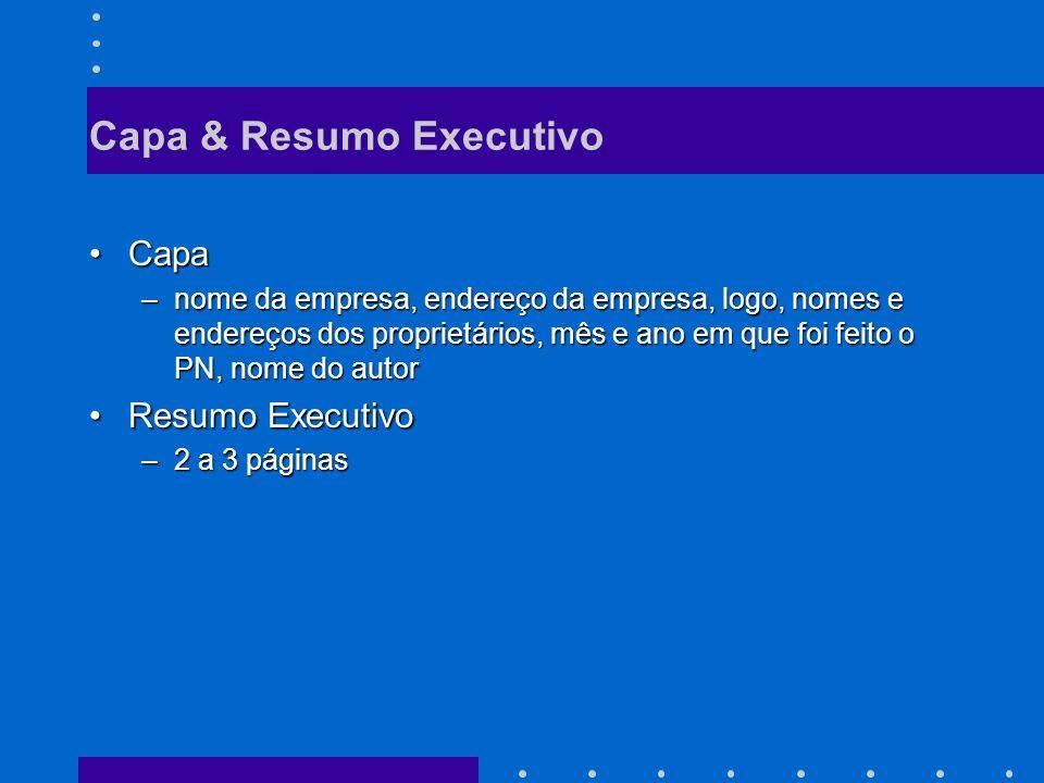 Capa & Resumo Executivo CapaCapa –nome da empresa, endereço da empresa, logo, nomes e endereços dos proprietários, mês e ano em que foi feito o PN, nome do autor Resumo ExecutivoResumo Executivo –2 a 3 páginas