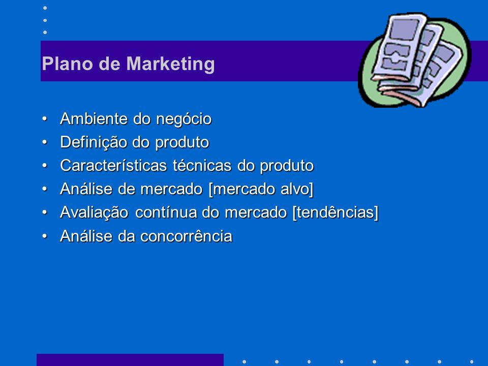 Plano de Marketing Ambiente do negócioAmbiente do negócio Definição do produtoDefinição do produto Características técnicas do produtoCaracterísticas técnicas do produto Análise de mercado [mercado alvo]Análise de mercado [mercado alvo] Avaliação contínua do mercado [tendências]Avaliação contínua do mercado [tendências] Análise da concorrênciaAnálise da concorrência