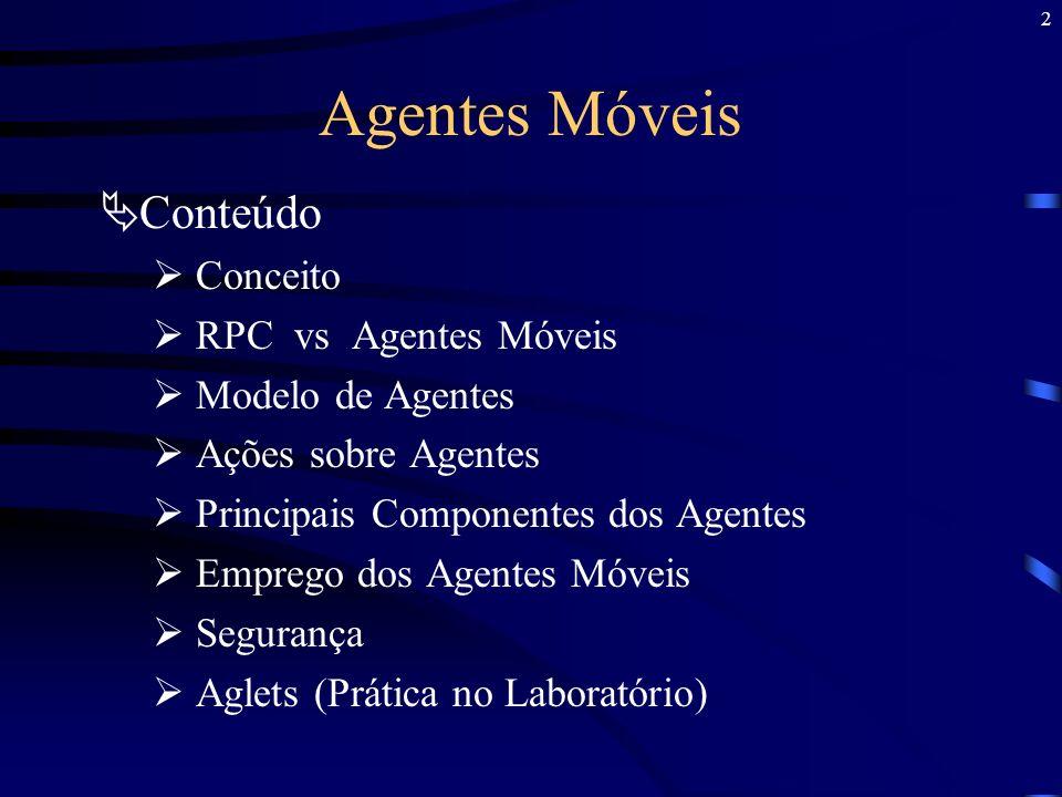 2 Agentes Móveis Conteúdo Conceito RPC vs Agentes Móveis Modelo de Agentes Ações sobre Agentes Principais Componentes dos Agentes Emprego dos Agentes