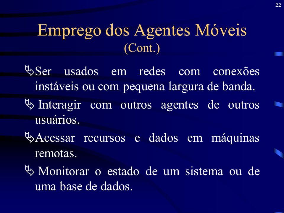 22 Emprego dos Agentes Móveis (Cont.) Ser usados em redes com conexões instáveis ou com pequena largura de banda. Interagir com outros agentes de outr