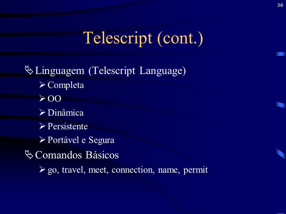 36 Telescript (cont.) Linguagem (Telescript Language) Completa OO Dinâmica Persistente Portável e Segura Comandos Básicos go, travel, meet, connection