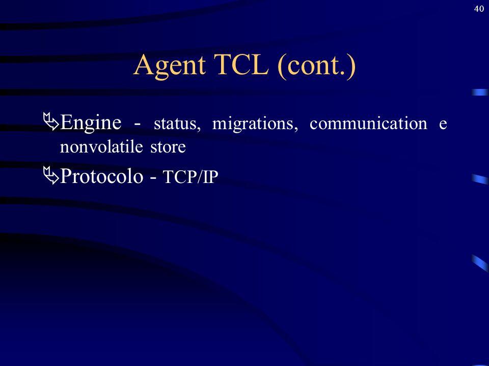 40 Agent TCL (cont.) Engine - status, migrations, communication e nonvolatile store Protocolo - TCP/IP