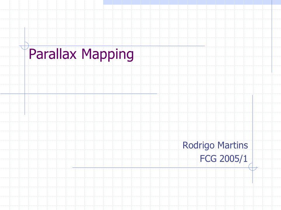 Parallax Mapping Rodrigo Martins FCG 2005/1