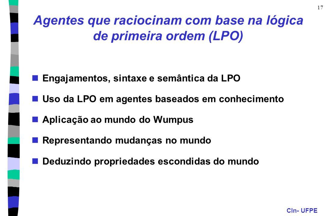 CIn- UFPE 17 Agentes que raciocinam com base na lógica de primeira ordem (LPO) Engajamentos, sintaxe e semântica da LPO Uso da LPO em agentes baseados